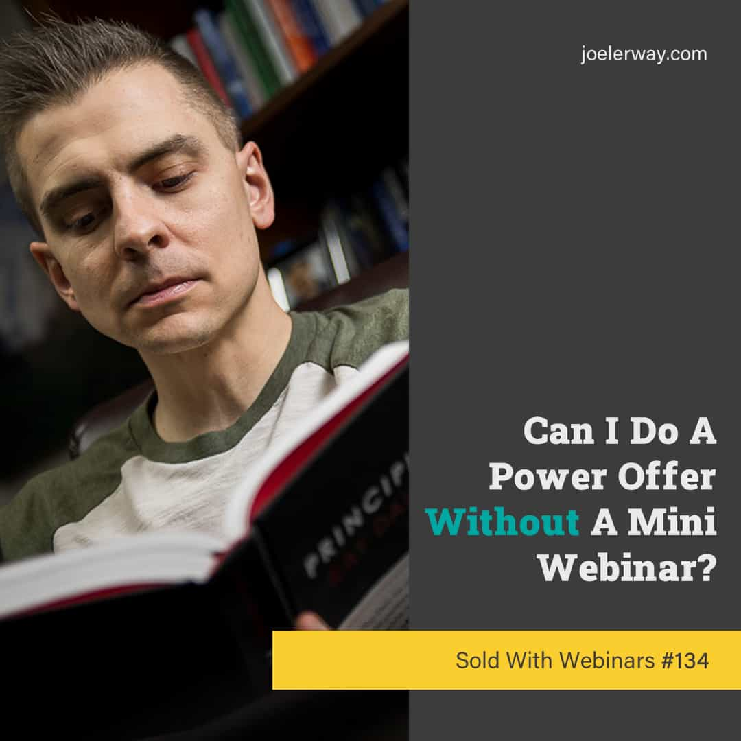 power offer without mini webinar sold with webinars podcast episode 134